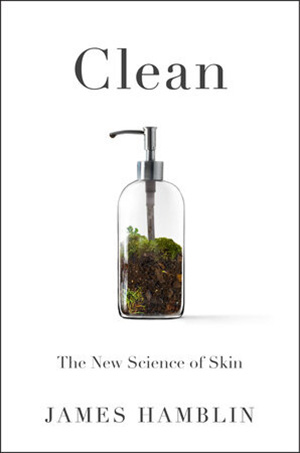 Clean, The New Science of Skin, James Hamblin